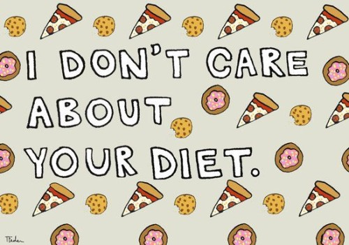 I Don't Care About Your Diet