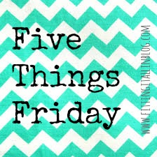 five things friday1 Five Things Friday