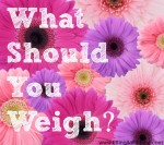What Should You Weigh?