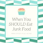 When You SHOULD Eat Junk Food