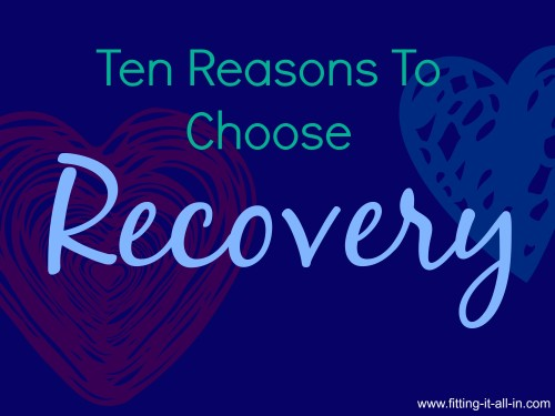 Ten Reasons to Choose Recovery - www.fitting-it-all-in.com