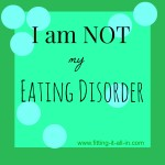 I am NOT my eating disorder