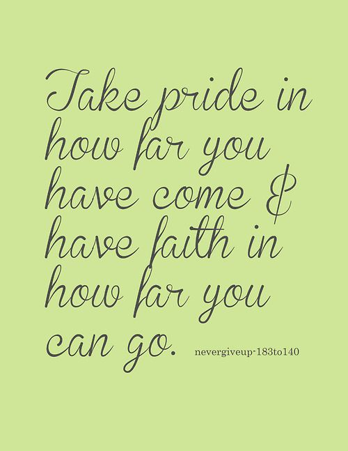 Take pride in how far you've come