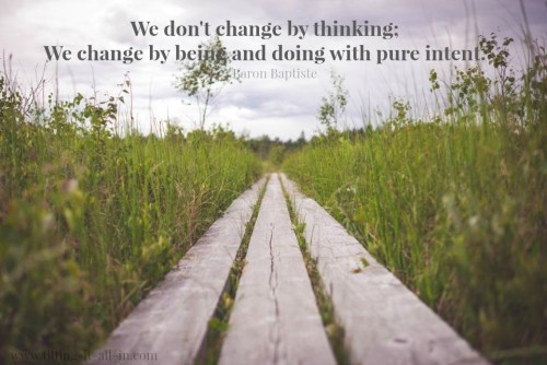 we don't change by thinking