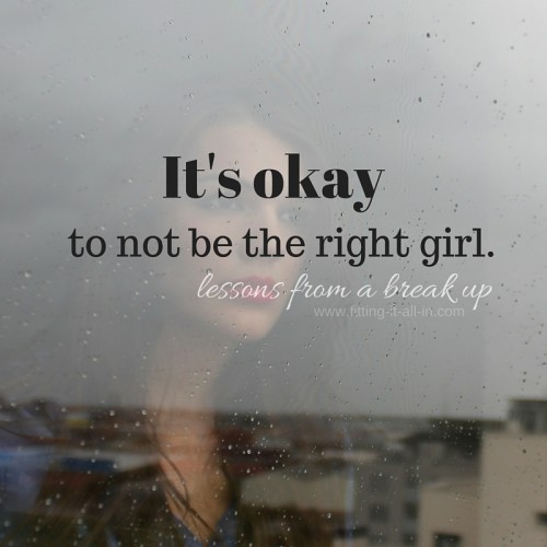 It's Okay To Not Be The Right Girl