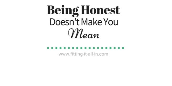 Being Honest Doesn't Make You Mean