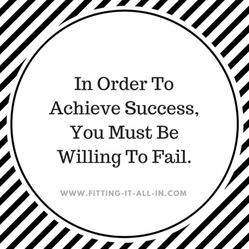 You Must Be WillingTo Fail In Order To Achieve Success