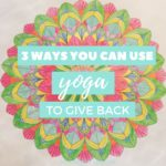 3 Ways You Can Use Yoga to Give Back