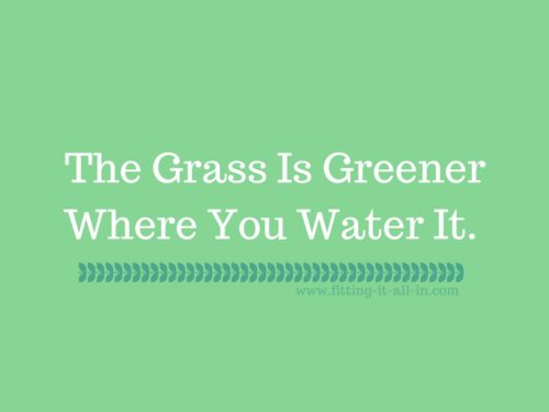 Grass Is Greener Where You Water It