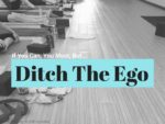 In Yoga, If You Can You Must…But Ditch The Ego