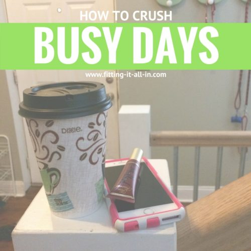 how to crush busy days!