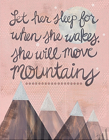 Let Her Sleep For When She Wakes She Will Move Mountains
