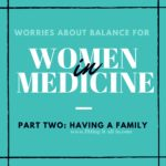 Balancing Life as a Woman in Medicine: Having a Family