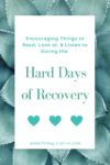 Things To Read, Listen, & Look At During Hard Days of Recovery