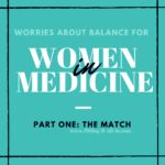 Balancing Life as a Woman in Medicine (Part One: The Match)