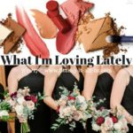 What I'm Loving Lately 7.21.16
