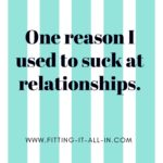 One Reason I Used To Suck at Relationships