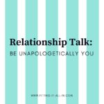 Relationship Talk: Be Unapologetically You