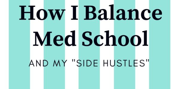 Why & How I Balance Med School & My Side Hustles
