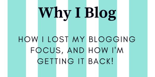 Why I Blog: How I Lost My Blogging Focus And How I'm Getting It Back!